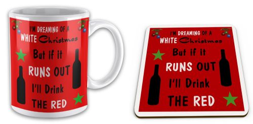I'm Dreaming of a WHITE Christmas but if it Runs out I'll Drink....Mug+Coaster